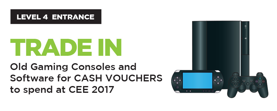 Trade-in Old Gaming Consoles and Software for CASH VOUCHERS to spend at CEE 2017